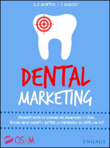 Dental marketing. Strumenti pratici ed economici per promuovere lo studio, trovare nuovi pazienti e battere la concorrenza dei centri low cost - Gian Paolo Montosi pdf epub