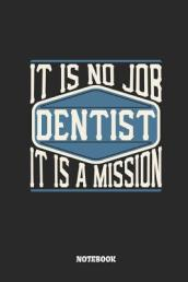 Dentist Notebook - It Is No Job, It Is a Mission