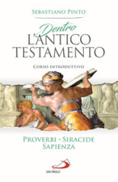 Dentro l'Antico Testamento. Corso introduttivo Proverbi Siracide Sapienza - Sebastiano Pinto