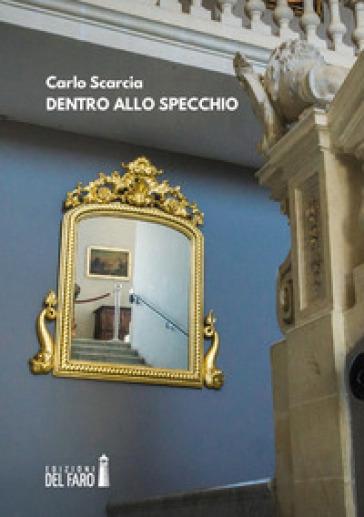 Dentro allo specchio - Carlo Scarcia |