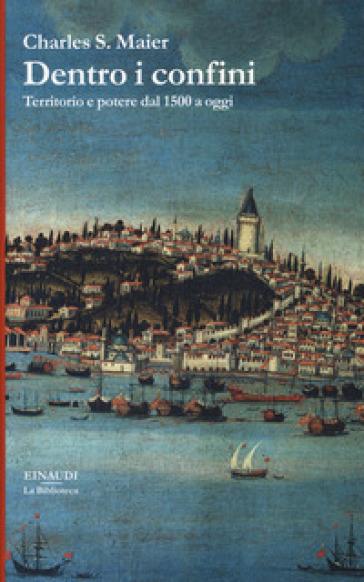 Dentro i confini. Territorio e potere dal 1500 a oggi