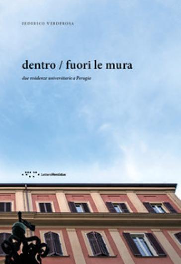 Dentro / fuori le mura. Due residenze universitarie a Perugia - Federico Verderosa |