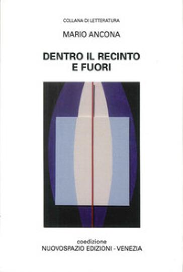 Dentro il recinto e fuori - Mario Ancona |