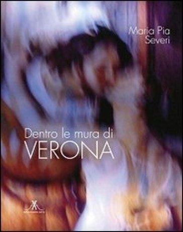 Dentro le mura di Verona - M. Pia Severi |