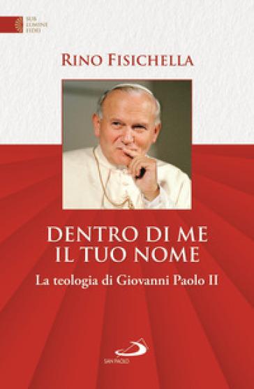 Dentro di me il tuo nome. La teologia di Giovanni Paolo II - Rino Fisichella   Thecosgala.com
