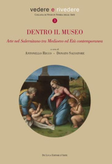 Dentro il museo. Arte nel salernitano tra Medioevo ed età contemporanea - A. Ricco |