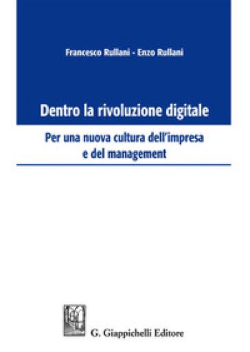Dentro la rivoluzione digitale. Per una nuova cultura dell'impresa e del management - Enzo Rullani | Ericsfund.org