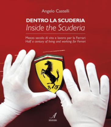 Dentro la scuderia. Mezzo secolo di vita e lavoro per la Ferrari. Ediz. italiana e inglese - Angelo Castelli pdf epub