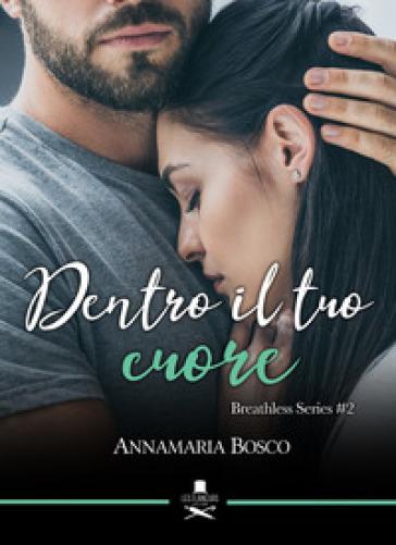 Dentro il tuo cuore. Breathless series. 2. - Annamaria Bosco |