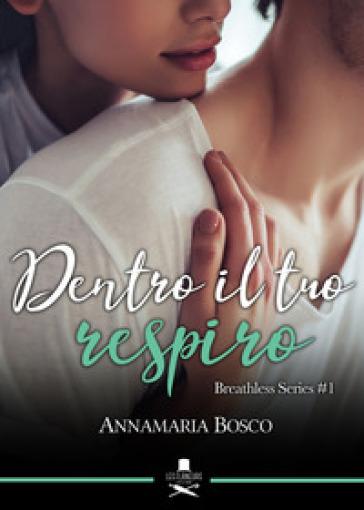 Dentro il tuo respiro. Breathless series. 1. - Annamaria Bosco |