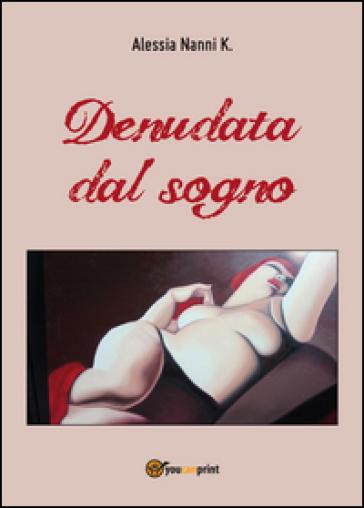 Denudata dal sogno - Alessia Nanni K.  