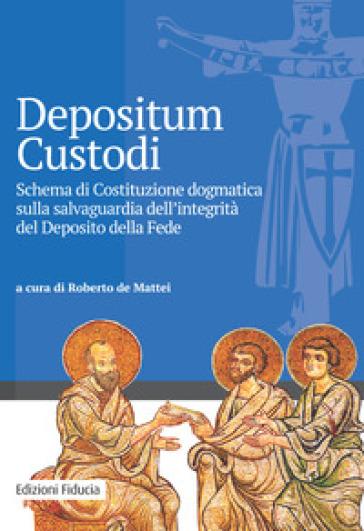 Depositum custodi. Schema di costituzione dogmatica sulla salvaguardia dell'integrità del deposito della fede - R. De Mattei | Kritjur.org