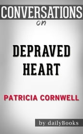 Depraved Heart: A Scarpetta Novel (The Scarpetta Series Book 23): A Novel By Patricia Cornwell   Conversation Starters