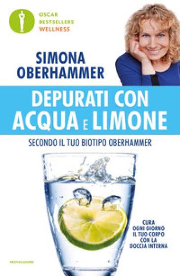 Depurati con acqua e limone secondo il tuo biotipo Oberhammer. Il rimedio naturale quotidiano utilizzato con successo da migliaia di persone - Simona Oberhammer pdf epub