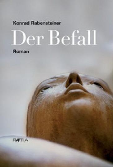 Der befall roman - Konrad Rabensteiner |