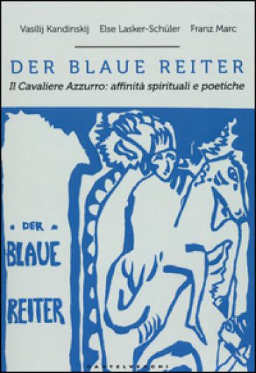 Der blaue reiter. Il cavaliere azzurro: affinità spirituali e poetiche. Ediz. illustrata - Vasilij Vasilevic Kandinskij |