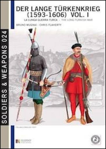 Der lange Turkenkrieg (1593-1606). La lunga guerra turca-The long turkish war. 1. - Bruno Mugnai |