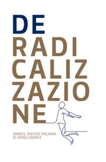 Deradicalizzazione. Gnosis. Rivista italiana di intelligence