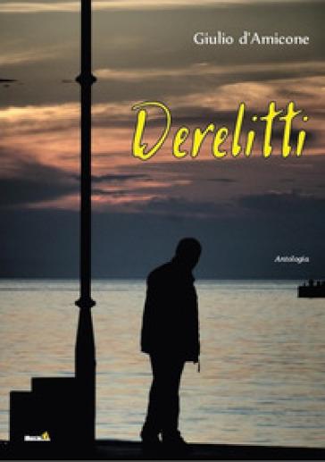 Derelitti - Giulio D'Amicone |