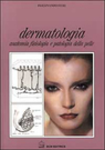 Dermatologia. Anatomia fisiologia e patologia della pelle - Ferdinando Fiori |