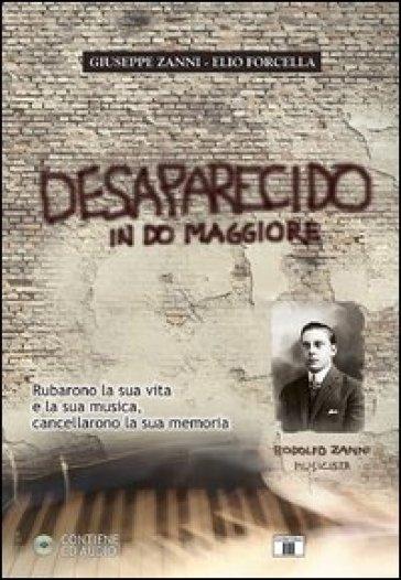 Desaparecido in Do maggiore. Rubarono la sua vita e la sua musica, cancellarono la sua memoria. Con CD Audio - Giuseppe Zanni  