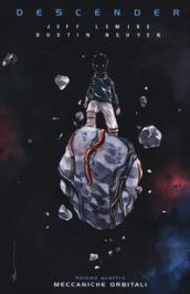 Descender. 4: Meccaniche orbitali - Jeff Lemire, Dustin Nguyen
