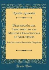 Descripcion del Territorio de Las Misiones Franciscanas de Apolobamba