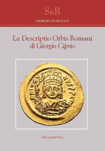 La «Descriptio orbis romani» di Giorgio Ciprio. Ediz. critica - Giorgio Petracco | Jonathanterrington.com