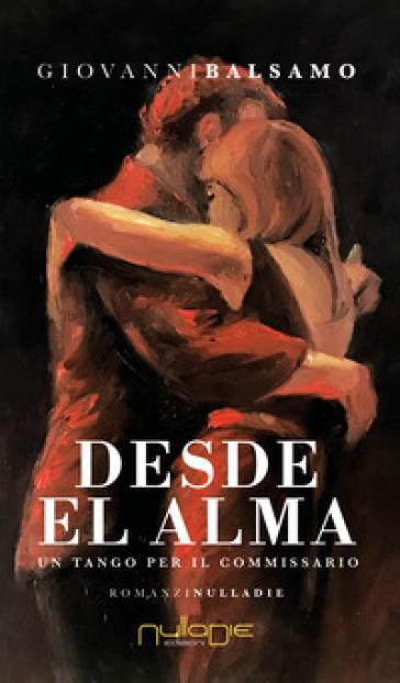 Desde el alma. Un tango per il commissario - Giovanni Balsamo  