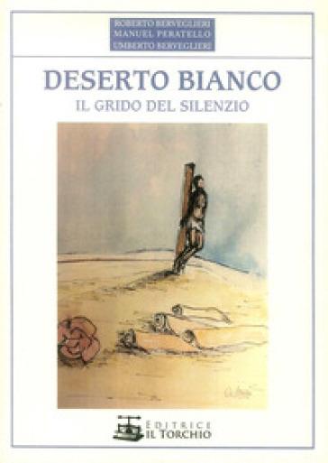 Deserto bianco. Il grido del silenzio - Roberto Berveglieri |