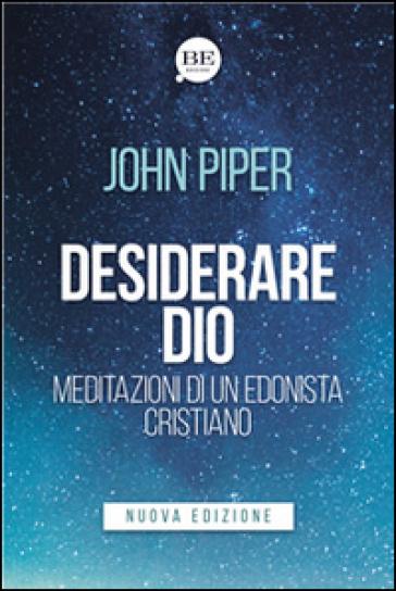 Desiderare Dio. Meditazioni di un edonista cristiano - John Piper |