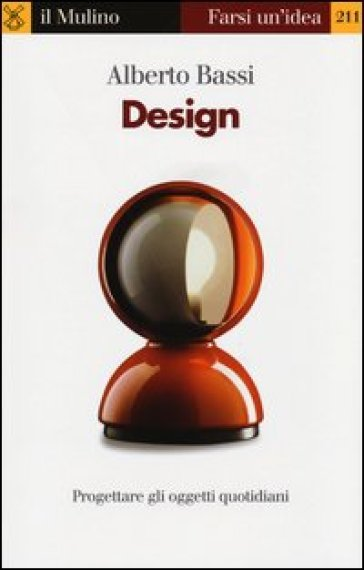 Design. Progettare gli oggetti quotidiani - Alberto Bassi | Ericsfund.org
