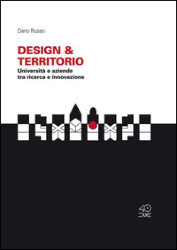 Design & Territorio. Università e aziende tra ricerca e innovazione - Dario Russo  