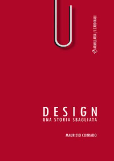 Design. Una storia sbagliata - Maurizio Corrado | Thecosgala.com