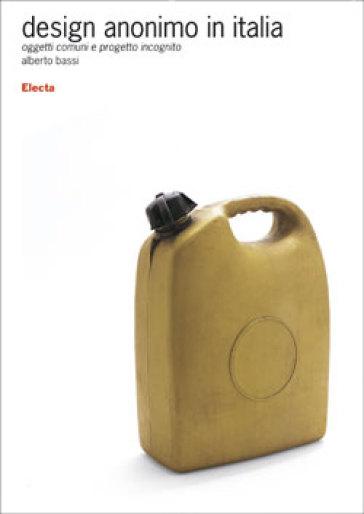 Design anonimo in Italia. Oggetti comuni e progetto incognito - Alberto Bassi | Thecosgala.com