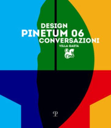 Design conversazioni. Pinetum 06. Ediz. illustrata - B. Boretti |