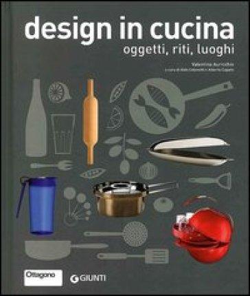 Design in cucina oggetti riti luoghi valentina auricchio libro mondadori store - Oggetti cucina design ...