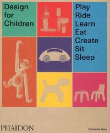 Design for children. Play, ride, learn, eat, create, sit, sleep. Ediz. illustrata - Kimberlie Birks  