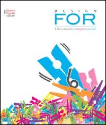 Design for. Il libro che unisce designer e aziende - Anna Vecchi |