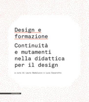 Design e formazione. Continuità e mutamenti nella didattica per il design - L. Badalucco |
