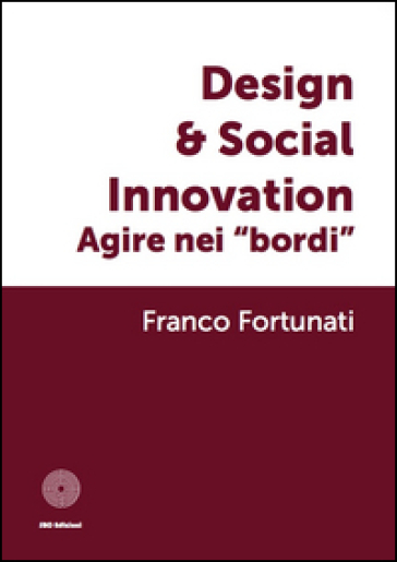 Design & global innovation. Agire nei «bordi» - Franco Fortunati  