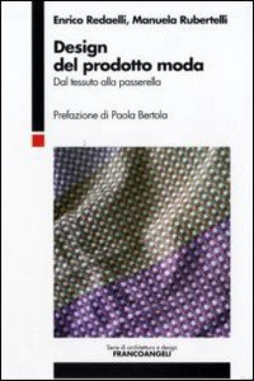 Design del prodotto moda. Dal tessuto alla passerella - Manuela Rubertelli pdf epub