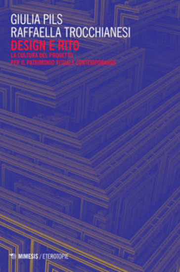Design e rito. La cultura del progetto per il patrimonio rituale contemporaneo - Giuloia Pils |