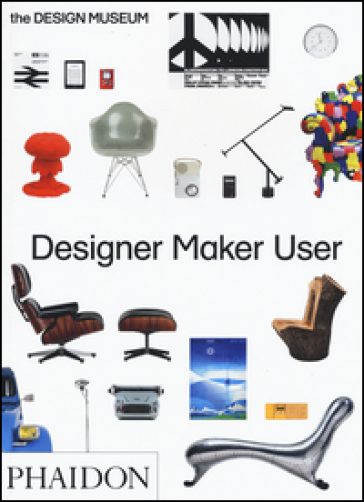 Designer maker user. Ediz. a colori - Alex Newson  