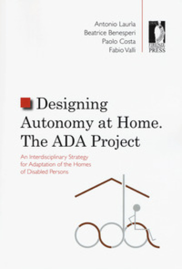 Designing autonomy at home. The ADA project. An interdisciplinary strategy for adaptation of the homes of disabled persons - Antonio Laurìa pdf epub