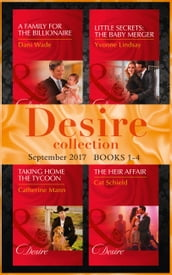 Desire September 2017 Books 1 -4: A Family for the Billionaire (Billionaires and Babies) / Little Secrets: The Baby Merger (Little Secrets) / Taking Home the Tycoon (Texas Cattleman s Club: Blackmail) / The Heir Affair (Las Vegas Nights)
