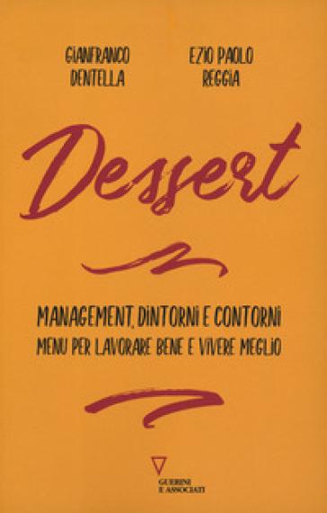 Dessert. Management, dintorni e contorni. Menù per lavorare bene e vivere meglio - Ezio Paolo Reggia |