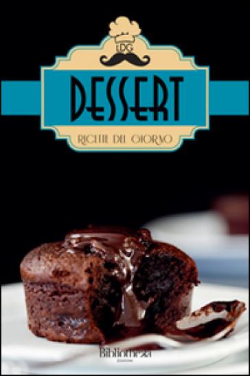 Dessert. Ricette del giorno - Lorenzo Rossi  