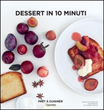 Dessert in 10 minuti - Anna Helm Baxter |
