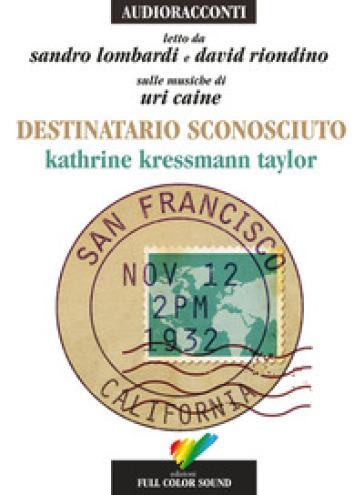 Destinatario sconosciuto letto da Sandro Lombardi e David Riondino. Audiolibro. CD Audio - Katherine Kressmann Taylor   Jonathanterrington.com